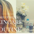 MAKEUP-SERIES-MY-SKINCARE-ROUTINE