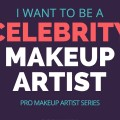 I-WANT-TO-BE-A-CELEBRITY-MAKEUP-ARTIST